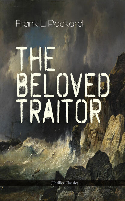 Frank L. Packard The Beloved Traitor (Thriller Classic) traitor