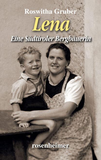 Roswitha Gruber Lena - Eine Südtiroler Bergbäuerin roswitha gruber das leben ist kein oktoberfest eine wirtin erzählt