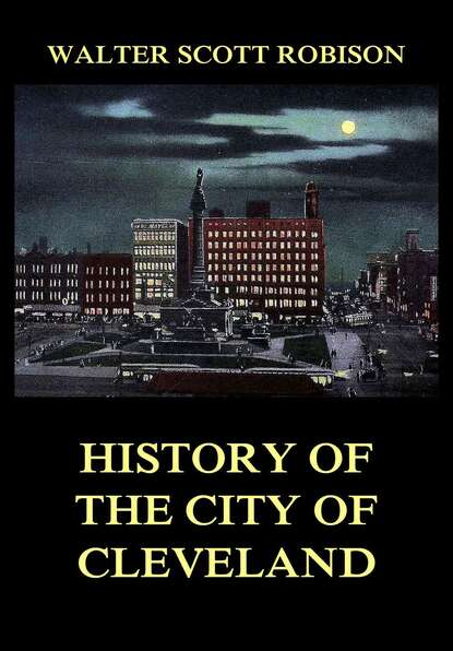 Фото - Вальтер Скотт History of the City of Cleveland вальтер скотт the history of schotland vol 2