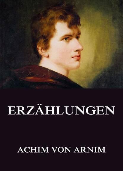Achim von Arnim Erzählungen anton von perfall erzählungen