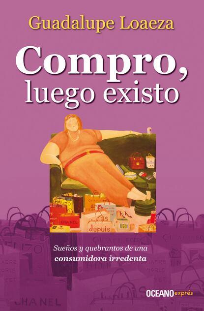 Guadalupe Loaeza Compro, luego existo guadalupe loaeza debo luego sufro