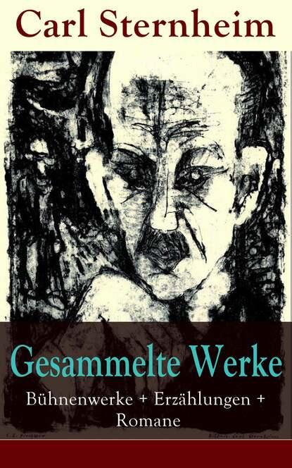 Sternheim Carl Gesammelte Werke: Bühnenwerke + Erzählungen + Romane selma lagerlof gesammelte werke romane erzählungen sagen