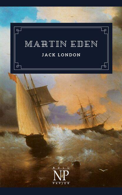 Джек Лондон Martin Eden джек лондон kulkurielämää nuoruudenmuistelmia