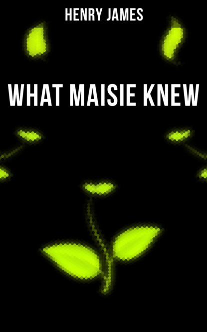 Henry Foss James WHAT MAISIE KNEW генри джеймс what maisie knew