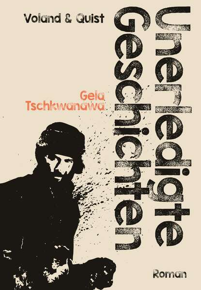 Gela Tschkwanawa Unerledigte Geschichten