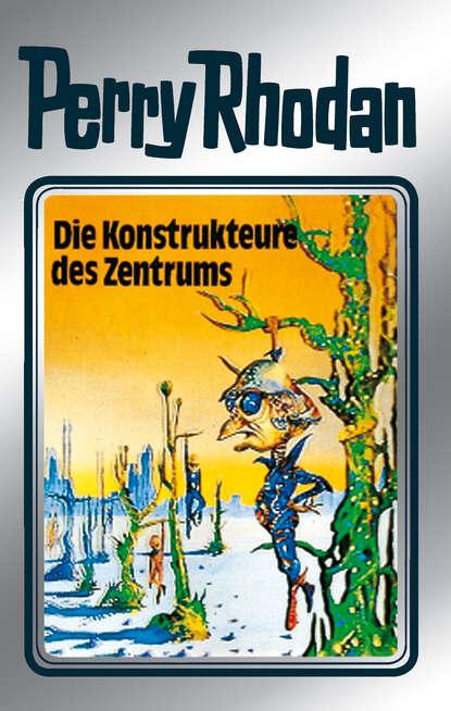 Hans Kneifel Perry Rhodan 41: Die Konstrukteure des Zentrums (Silberband) hans kneifel perry rhodan 98 die glaswelt silberband