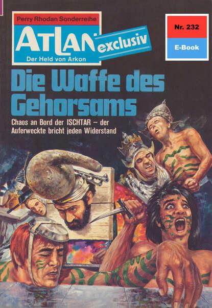 Hans Kneifel Atlan 232: Die Waffe des Gehorsams hans kneifel atlan 579 die dunkelwelt