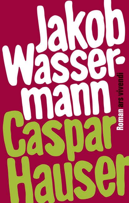 Фото - Jakob Wassermann Caspar Hauser oder die Trägheit des Herzens (eBook) caspar lee caspar lee