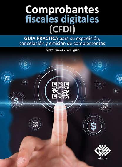 José Pérez Chávez Comprobantes fiscales digitales (CFDI). Guía práctica para su expedición, cancelación y emisión de complementos 2019 недорого