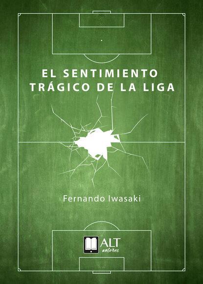 Fernando Iwasaki El sentimiento trágico de la Liga