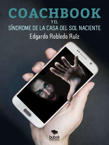 Edgardo Robledo R. Coachbook y el síndrome de la casa del sol naciente короб для хранения el casa el casa mp002xu0e0za