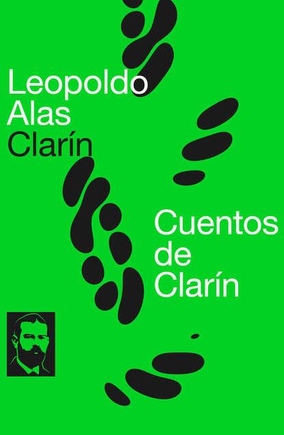 Фото - Leopoldo Alas Clarín Cuentos de Clarín абелла кастро о испанский с леопольдо аласом кларином обман leopoldo alas clarin suprecheria