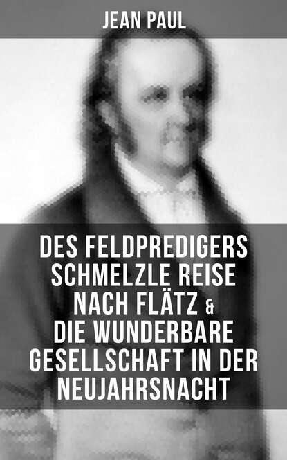 Jean Paul Des Feldpredigers Schmelzle Reise nach Flätz & Die wunderbare Gesellschaft in der Neujahrsnacht paul ernst grundlagen der neuen gesellschaft