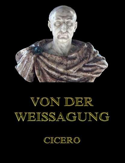 cicero orations Cicero Von der Weissagung