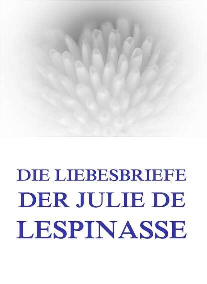 Фото - Julie de Lespinasse Die Liebesbriefe der Julie de Lespinasse julie lawson timmer untethered