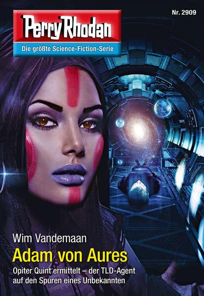 Wim Vandemaan Perry Rhodan 2909: Adam von Aures недорого
