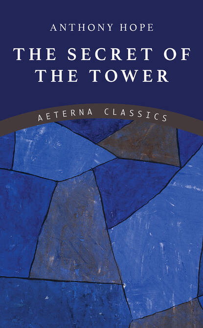 Фото - Anthony Hope The Secret of the Tower anthony hope the chronicles of count antonio