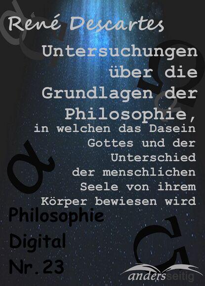Rene Descartes Untersuchungen über die Grundlagen der Philosophie, in welchen das Dasein Gottes und der Unterschied der menschlichen Seele von ihrem Körper bewiesen wird hanna fischer die kraft der seele