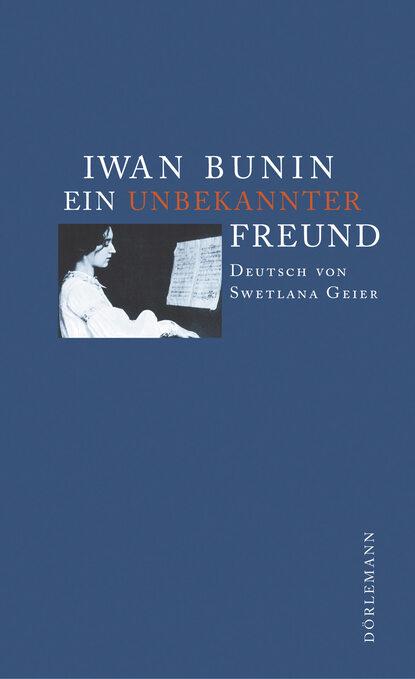 Фото - Iwan Bunin Ein unbekannter Freund bunin ivan dark avenues