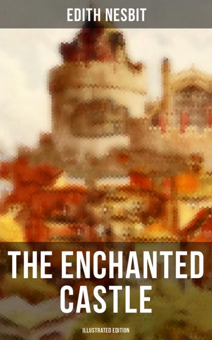 Эдит Несбит THE ENCHANTED CASTLE (Illustrated Edition) недорого