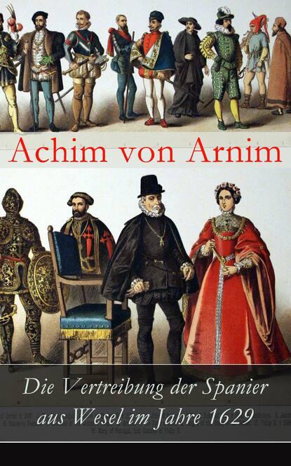 Achim von Arnim Die Vertreibung der Spanier aus Wesel im Jahre 1629 achim von arnim die kronenwächter