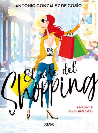 Antonio González de Cosío El arte del shopping antonio del camino fragmentos de inventario