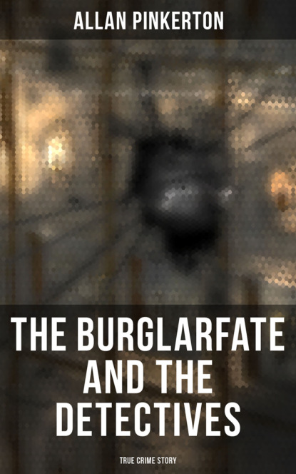 Pinkerton Allan The Burglar's Fate and the Detectives (True Crime Story)