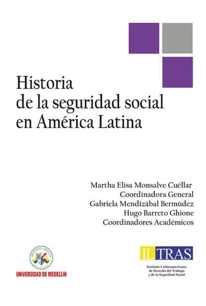Martha Elisa Monsalve Cuéllar Historia de la Seguridad Social en América Latina juan pablo pérez sáinz una historia de la desigualdad en américa latina
