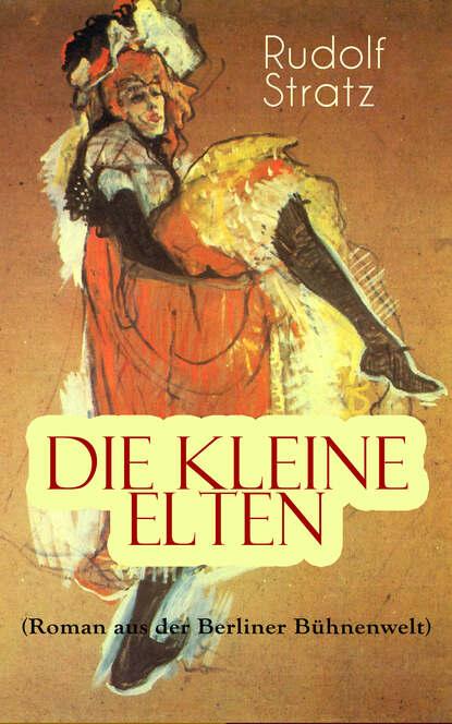 Rudolf Stratz Die kleine Elten (Roman aus der Berliner Bühnenwelt) rudolf köhler geschichten aus der hosentasche