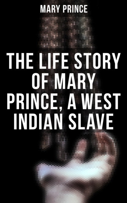 Mary Prince The Life Story of Mary Prince, a West Indian Slave heinrich zschokke labour stands on golden feet or the life of a foreign workman a holiday story for sensible