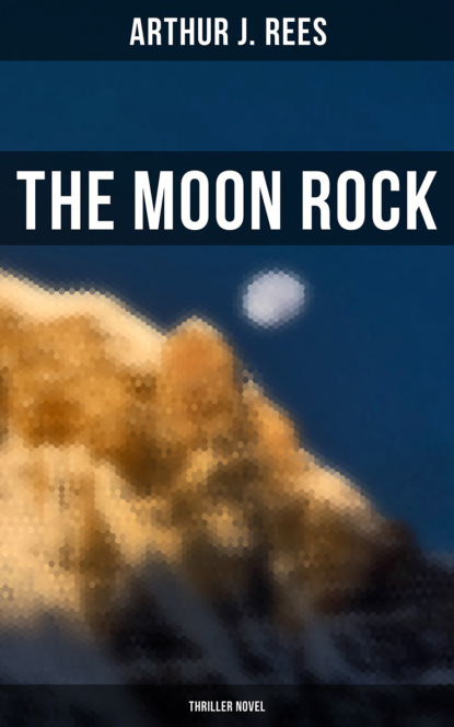 Arthur J. Rees The Moon Rock (Thriller Novel) death on the moon