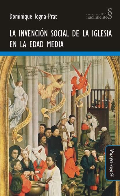 Фото - Dominique Iogna-Prat La invención social de la Iglesia en la Edad Media enrique maza la libertad de expresión en la iglesia
