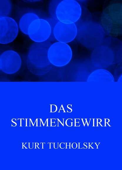 kurt tucholsky traktat über den hund Kurt Tucholsky Das Stimmengewirr