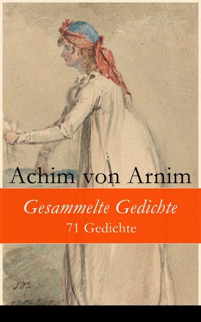 Achim von Arnim Gesammelte Gedichte - 71 Gedichte betty paoli gesammelte gedichte