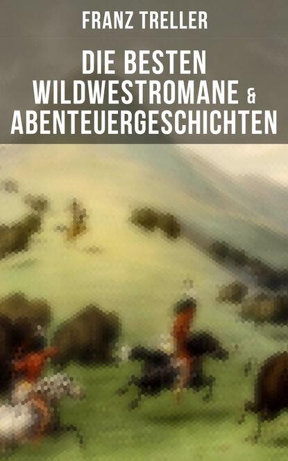 Franz Treller Die besten Wildwestromane & Abenteuergeschichten franz treller die besten wildwestromane