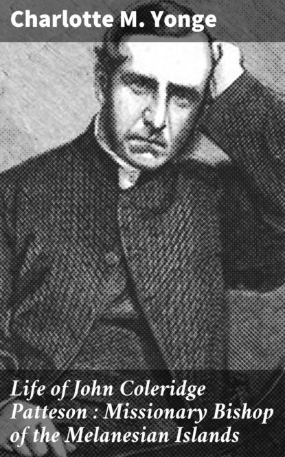 Charlotte M. Yonge Life of John Coleridge Patteson : Missionary Bishop of the Melanesian Islands недорого