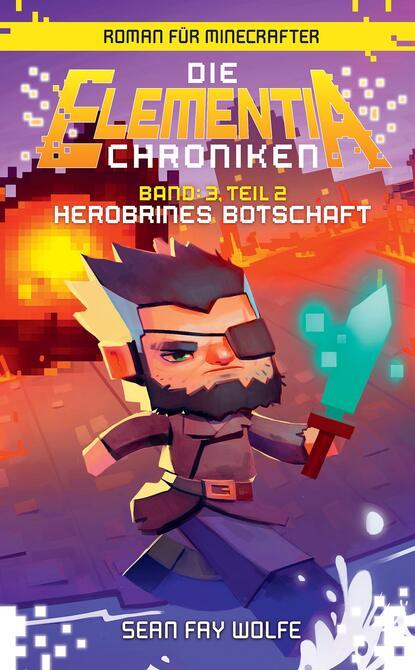 Фото - Sean Fay Wolfe Die Elementia-Chroniken: Herobrines Botschaft - Roman für Minecrafter sean fay wolfe book three part 2 herobrine s message