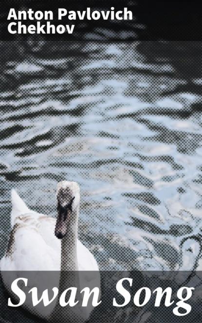 Anton Pavlovich Chekhov Swan Song