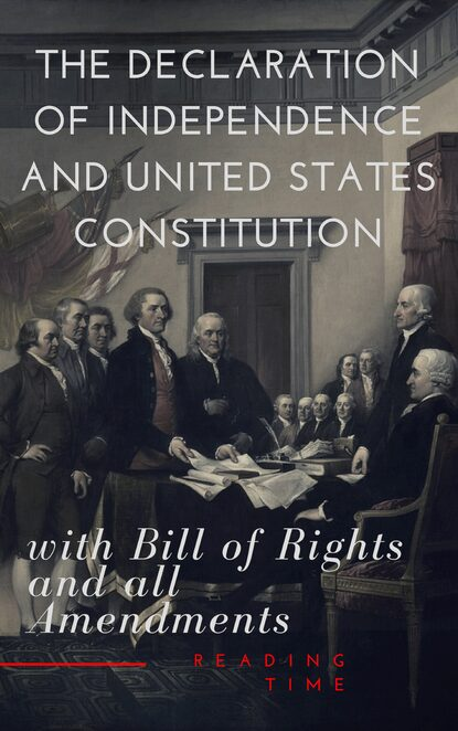 Reading Time The Declaration of Independence and United States Constitution with Bill of Rights and all Amendments (Annotated) томас джефферсон the declaration of independence of the united states of america