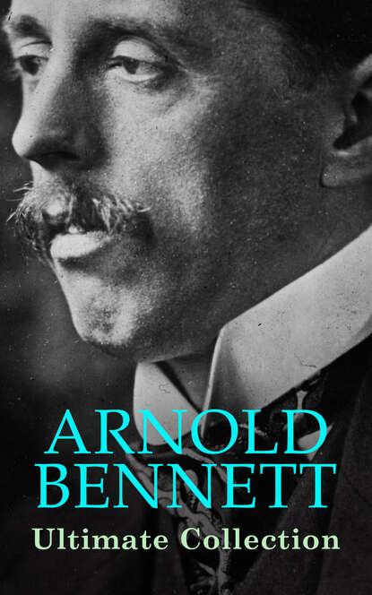 Bennett Arnold ARNOLD BENNETT Ultimate Collection bennett arnold lilian