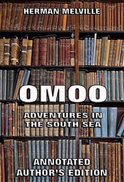 Herman Melville Omoo: Adventures in the South Seas