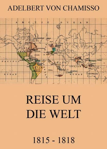 Adelbert von Chamisso Reise um die Welt (1815 - 1818) adelbert von chamisso peter schlemihl