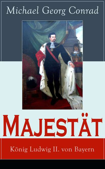 Фото - Michael Georg Conrad Majestät: König Ludwig II. von Bayern michael georg conrad majestät historischer roman