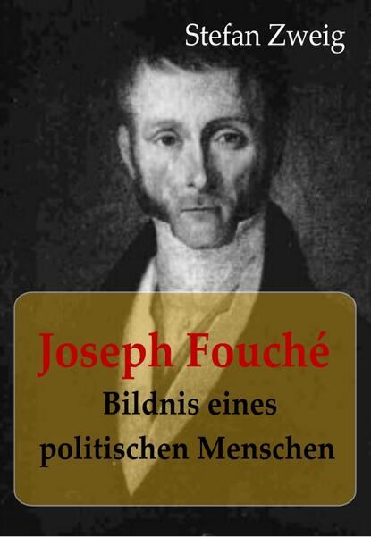 Стефан Цвейг Joseph Fouché Bildnis eines politischen Menschen стефан цвейг die welt von gestern erinnerungen eines europäers