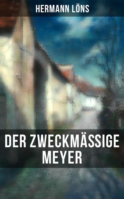 Löns Hermann Der zweckmäßige Meyer löns hermann das tal der lieder und andere schilderungen