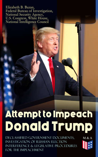 Federal Bureau of Investigation Attempt to Impeach Donald Trump - Declassified Government Documents, Investigation of Russian Election Interference & Legislative Procedures for the Impeachment impeach