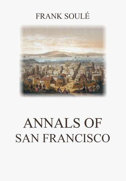 Фото - Frank Soulé Annals of San Francisco frank soulé annals of san francisco