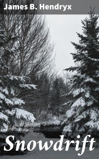 James B. Hendryx Snowdrift james b hendryx connie morgan in alaska illustrated edition