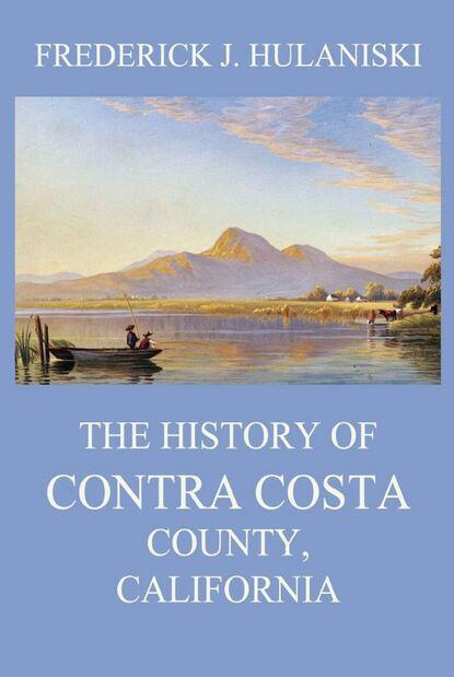 Frederick J. Hulaniski The History of Contra Costa County, California недорого