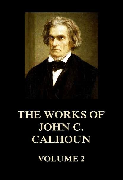 John C. Calhoun The Works of John C. Calhoun Volume 2 недорого